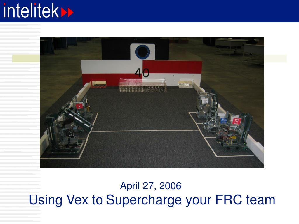 april 27 2006 using vex to supercharge your frc team l.