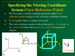 specifying the viewing coordinate system view reference point