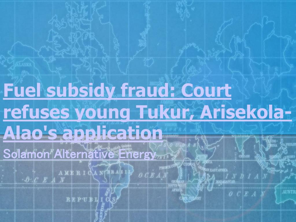 fuel subsidy fraud court refuses young tukur arisekola alao s application l.