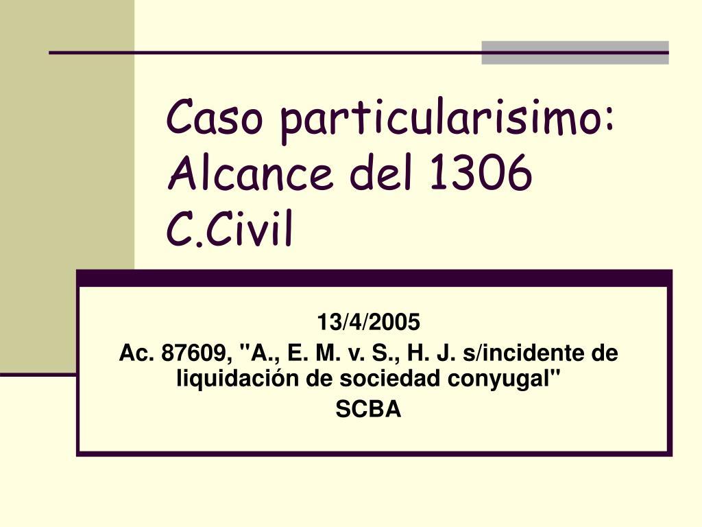 caso particularisimo alcance del 1306 c civil l.