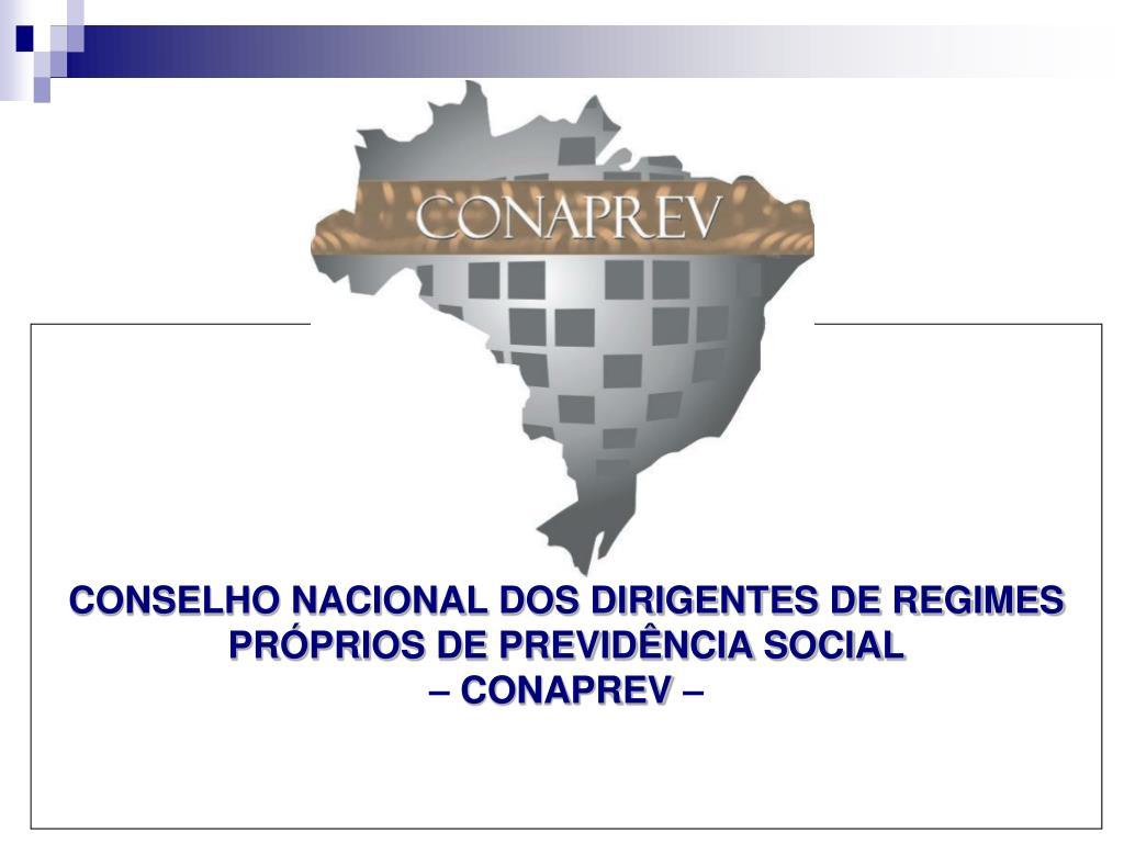 conselho nacional dos dirigentes de regimes pr prios de previd ncia social conaprev l.