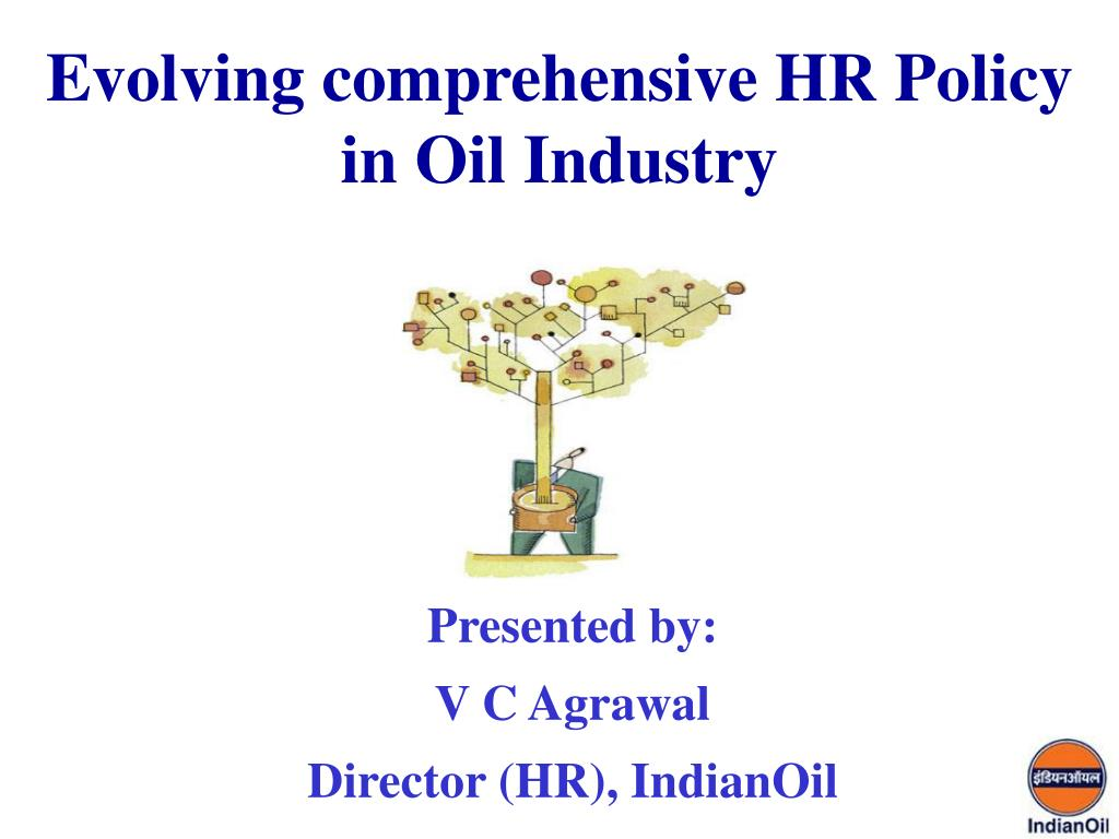 evolving comprehensive hr policy in oil industry l.