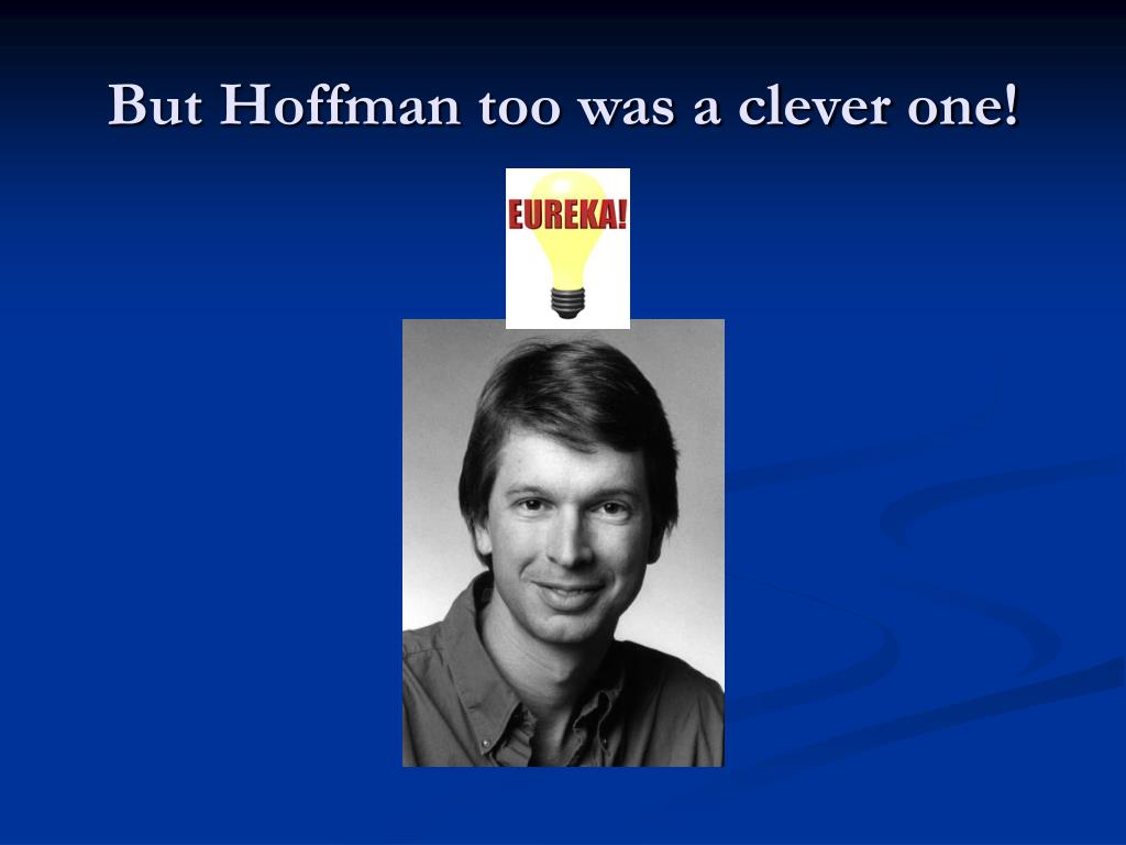 But Hoffman too was a clever one!
