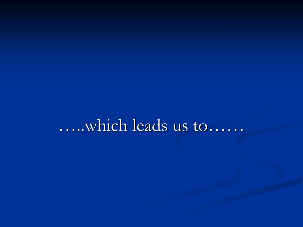 …..which leads us to……