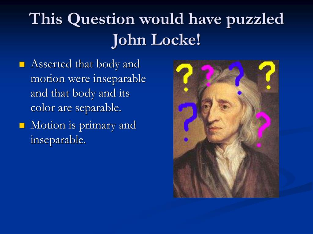 This Question would have puzzled John Locke!