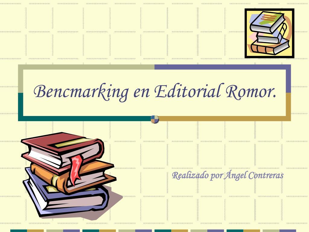 bencmarking en editorial romor l.