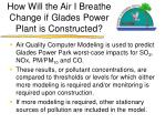 how will the air i breathe change if glades power plant is constructed