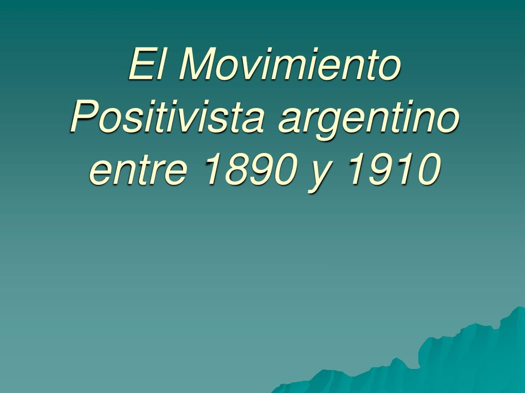 el movimiento positivista argentino entre 1890 y 1910 l.