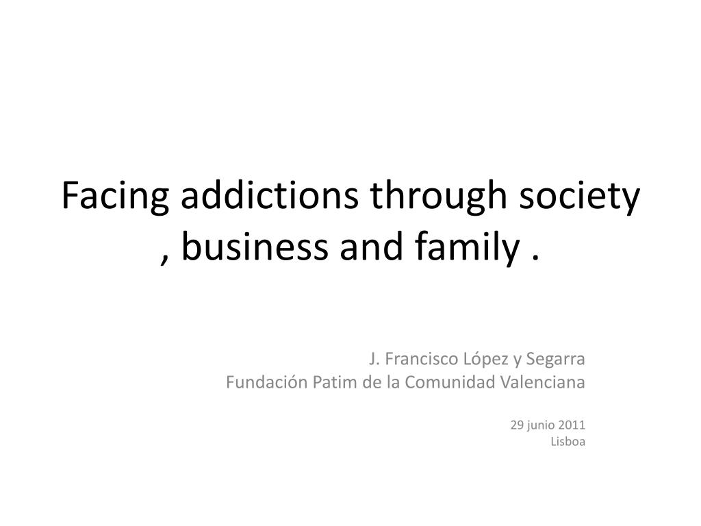 facing addictions through society business and family l.
