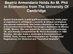 beatriz armendariz holds an m phil in economics from the university of cambridge