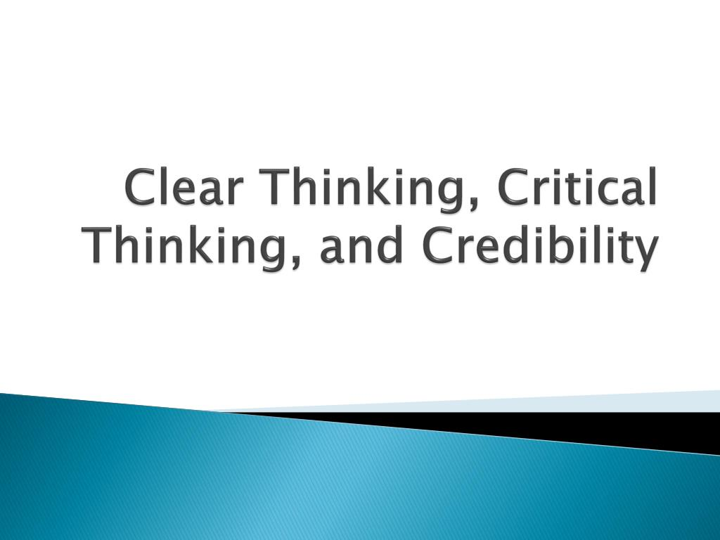clear thinking critical thinking and credibility l.