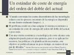 un est ndar de coste de energ a del orden del doble del actual