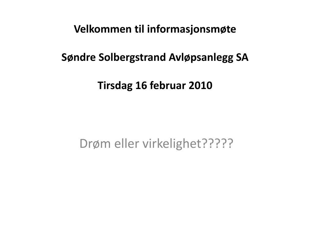 velkommen til informasjonsm te s ndre solbergstrand avl psanlegg sa tirsdag 16 februar 2010 l.