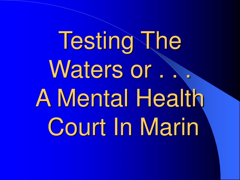 testing the waters or a mental health court in marin l.