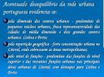acentuado desequil brio da rede urbana portuguesa evidencia se