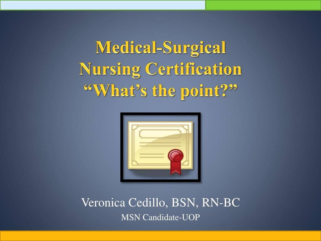 Ppt medical surgical nursing certification whats the point medical surgical nursing certification what s the point l 1betcityfo Choice Image