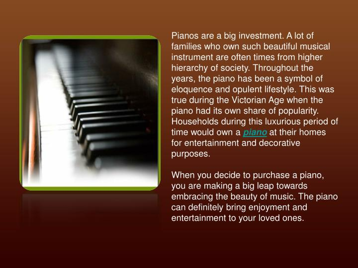 Pianos are a big investment. A lot of families who own such beautiful musical instrument are often t...