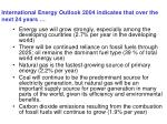 international energy outlook 2004 indicates that over the next 24 years