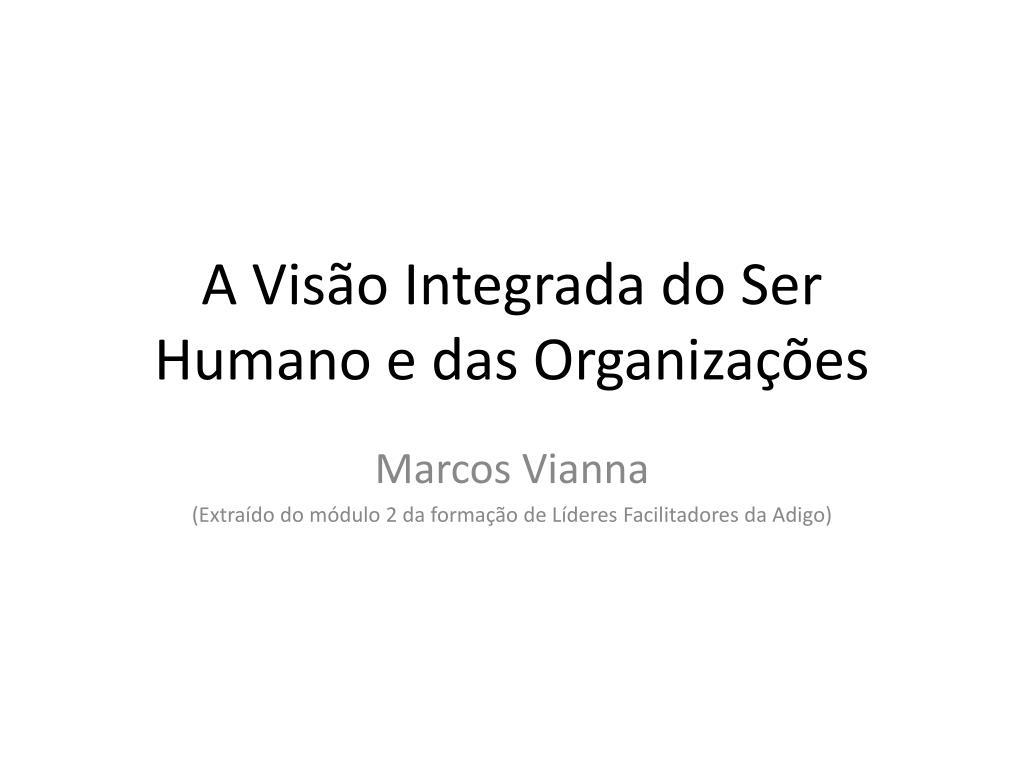 a vis o integrada do ser humano e das organiza es l.