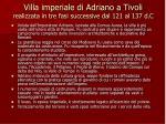 villa imperiale di adriano a tivoli realizzata in tre fasi successive dal 121 al 137 d c