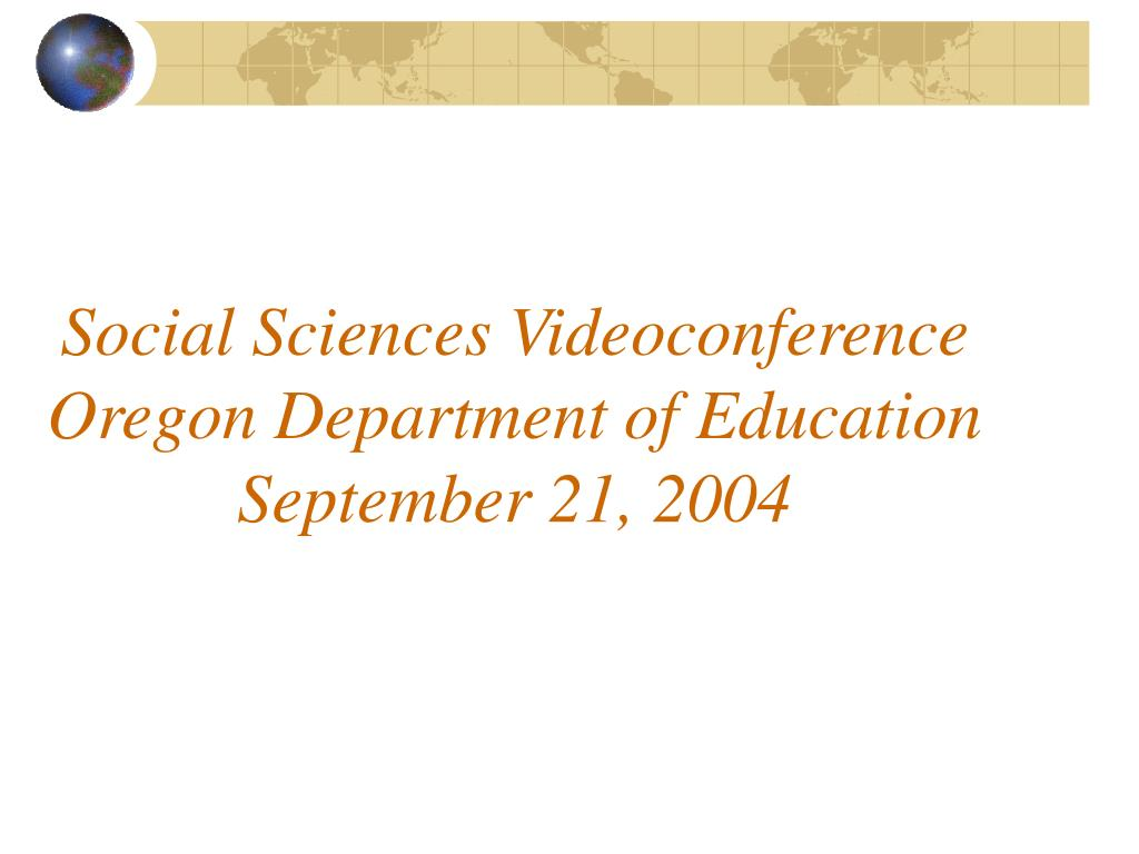 social sciences videoconference oregon department of education september 21 2004 l.