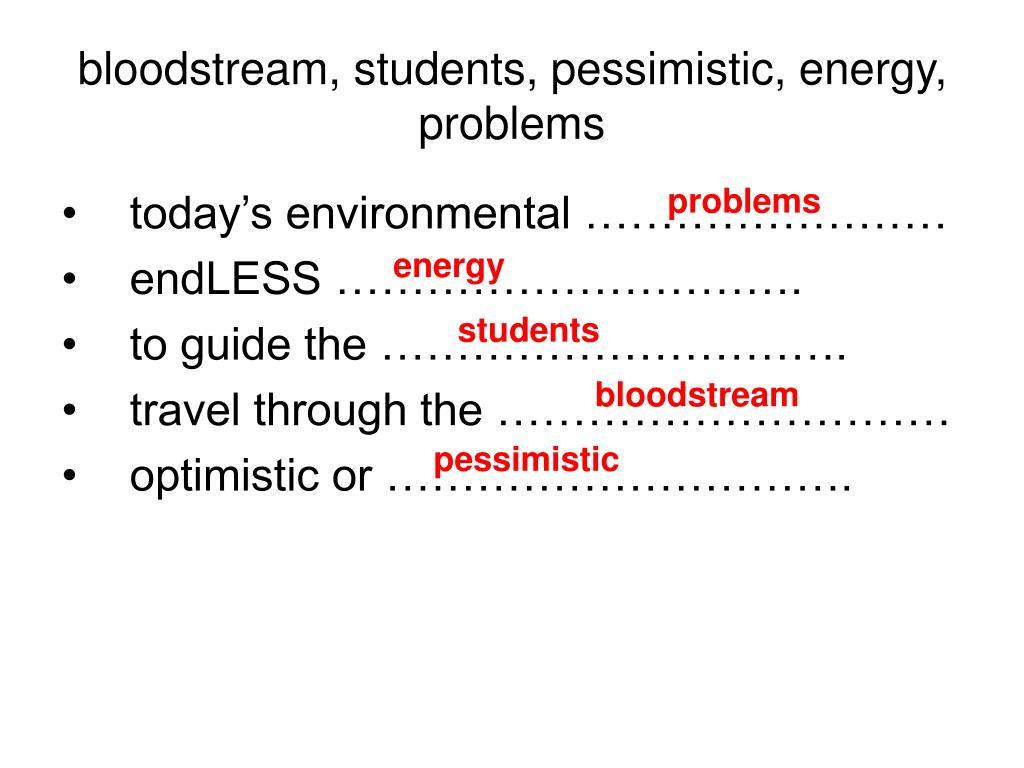 bloodstream, students, pessimistic, energy, problems