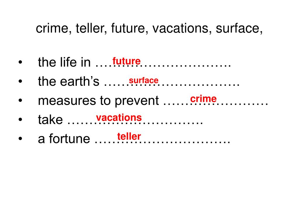 crime, teller, future, vacations, surface,