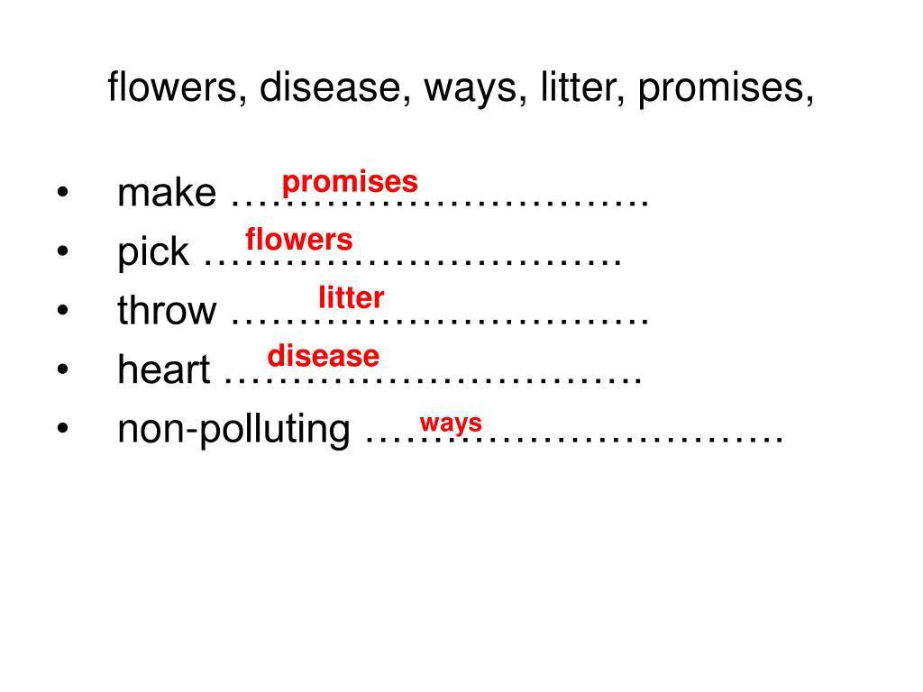 flowers, disease, ways, litter, promises,