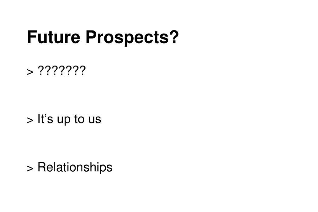 Future Prospects?