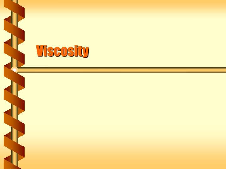 viscosity n.