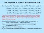 the response of one of the four correlations