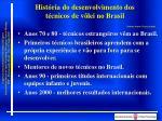 hist ria do desenvolvimento dos t cnicos de v lei no brasil