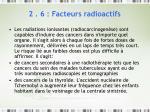 2 6 facteurs radioactifs