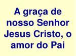 a gra a de nosso senhor jesus cristo o amor do pai