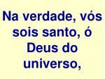 na verdade v s sois santo deus do universo