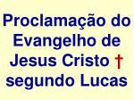 proclama o do evangelho de jesus cristo segundo lucas