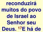 reconduzir muitos do povo de israel ao senhor seu deus 17 e h de