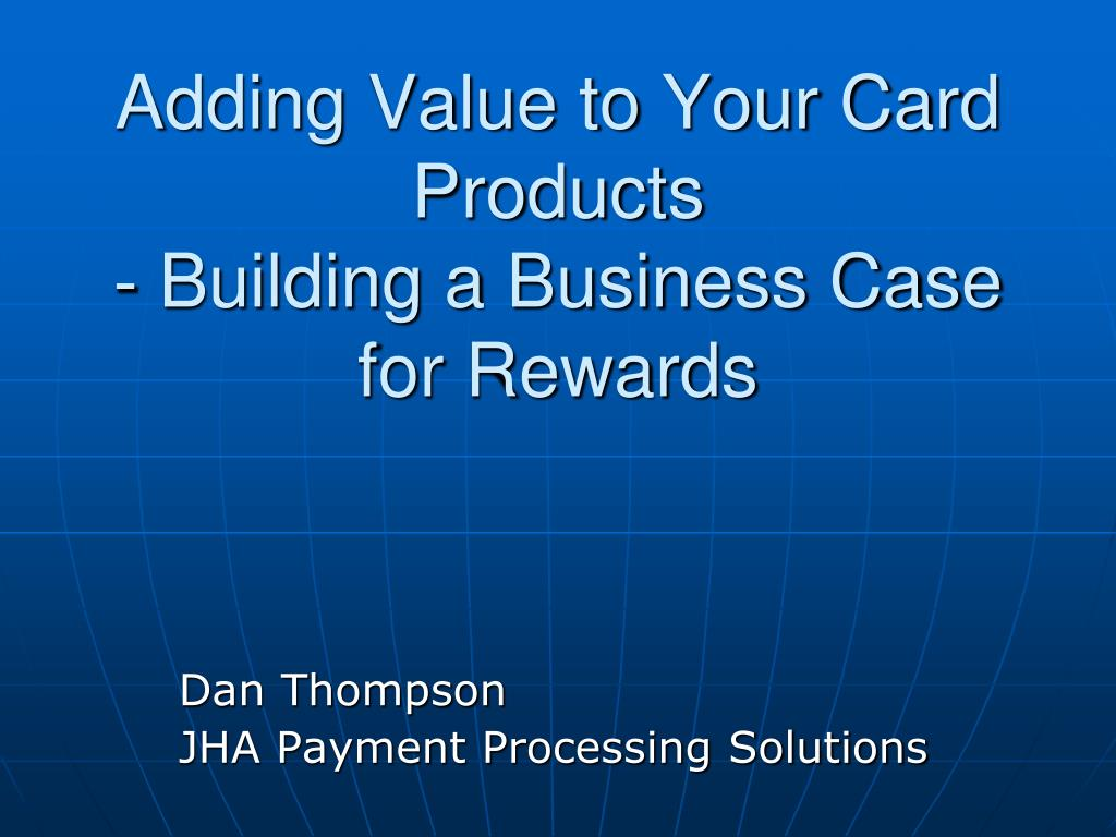 adding value to your card products building a business case for rewards l.