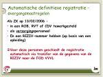 automatische definitieve registratie o vergangsmaatregelen