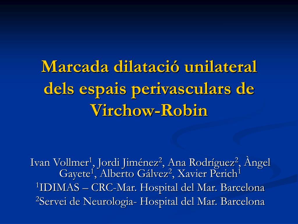marcada dilataci unilateral dels espais perivasculars de virchow robin l.