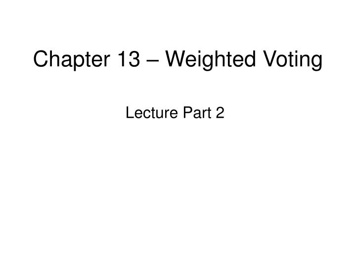 chapter 13 weighted voting n.