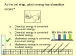 as the bell rings which energy transformation occurs
