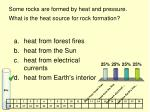 some rocks are formed by heat and pressure what is the heat source for rock formation
