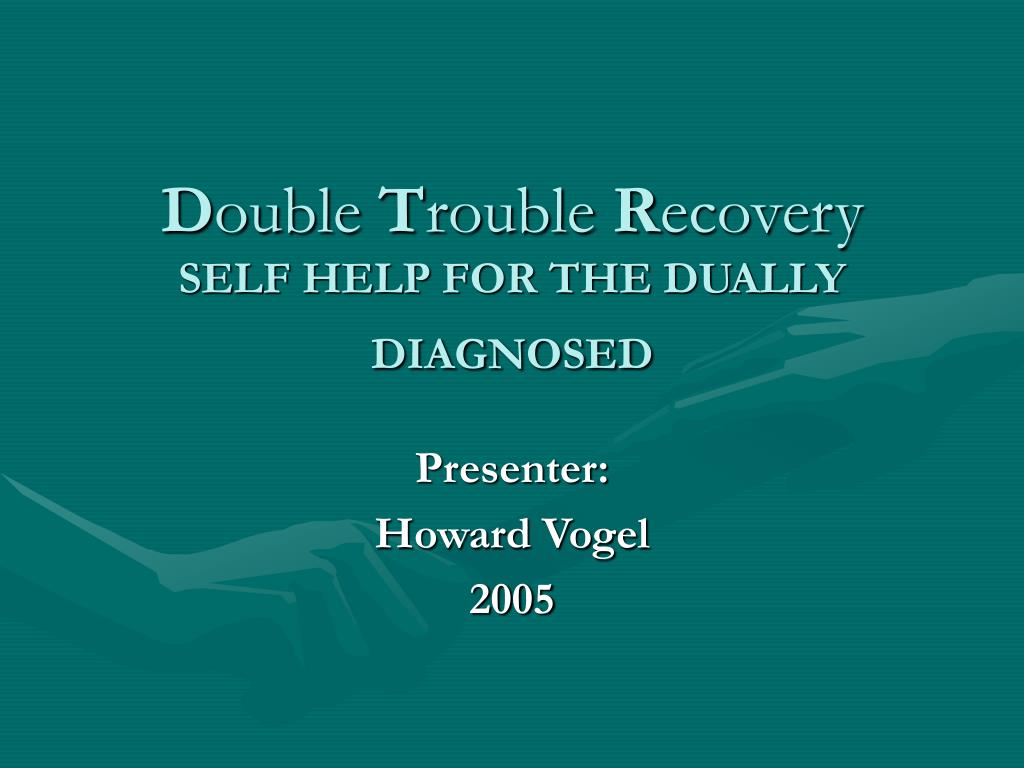 d ouble t rouble r ecovery self help for the dually diagnosed l.