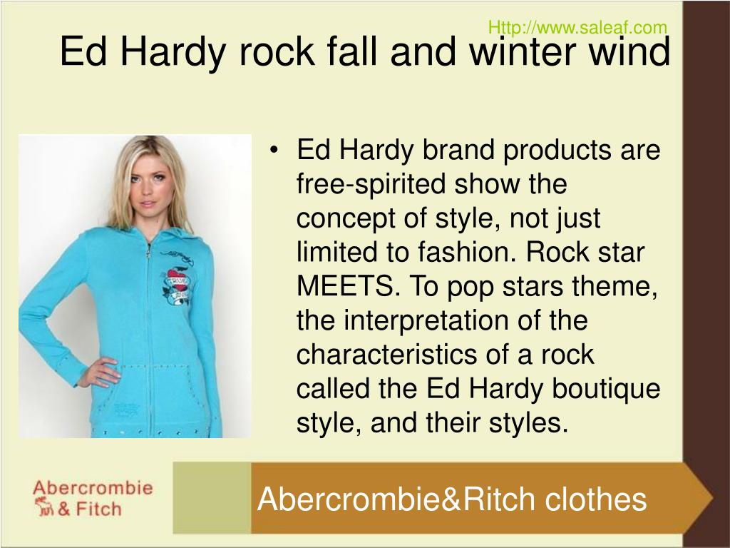Ed Hardy brand products are free-spirited show the concept of style, not just limited to fashion. Rock star MEETS. To pop stars theme, the interpretation of the characteristics of a rock called the Ed Hardy boutique style, and their styles.