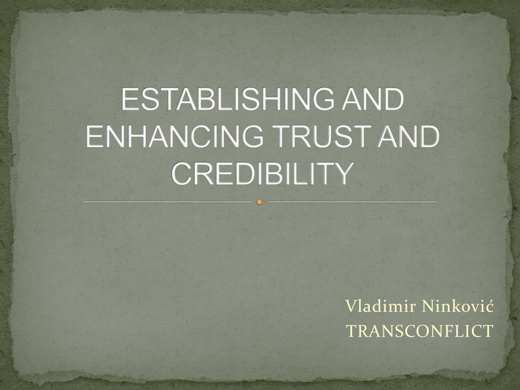 establishing and enhancing trust and credibility l.