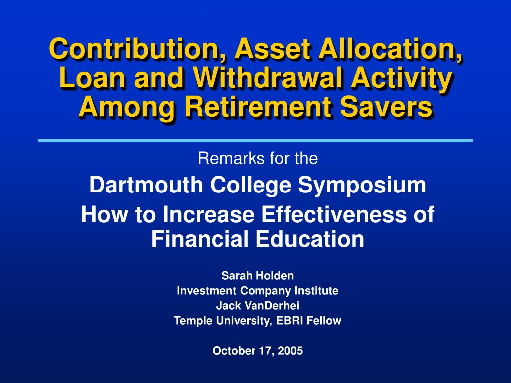contribution asset allocation loan and withdrawal activity among retirement savers l.