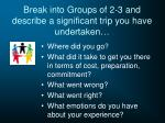 break into groups of 2 3 and describe a significant trip you have undertaken