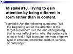 mistake 10 trying to gain attention by being different in form rather than in content