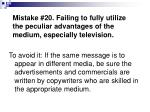 mistake 20 failing to fully utilize the peculiar advantages of the medium especially television